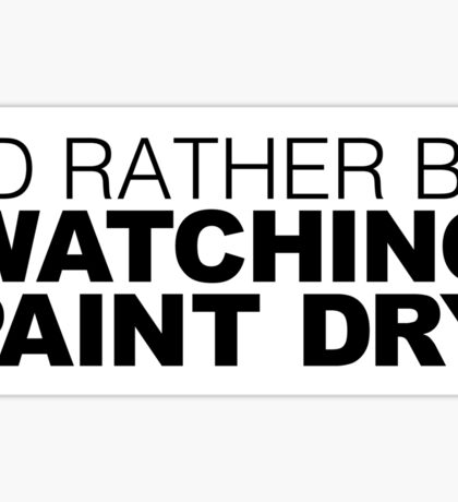 I'd rather be Watching Paint Dry Sticker