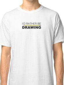 I'd rather be DRAWING pencil Classic T-Shirt