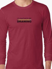 I'd rather be DRAWING pencil Long Sleeve T-Shirt