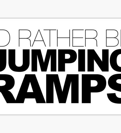 I'D RATHER BE JUMPING RAMPS Sticker