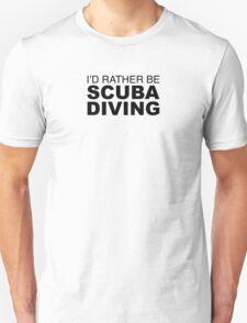 I'D RATHER BE SCUBA DIVING Unisex T-Shirt