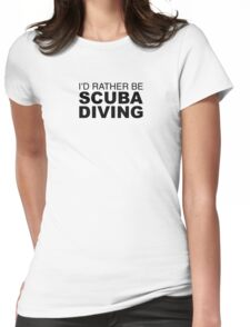 I'D RATHER BE SCUBA DIVING Womens Fitted T-Shirt