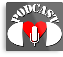 Podcasting Love Metal Print