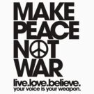 Make Peace Not War by DropBass