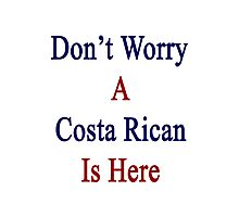 Don't Worry A Costa Rican Is Here Photographic Print