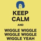 Keep Calm and Wiggle Wiggle Wiggle Yeah by ArgentStylingz
