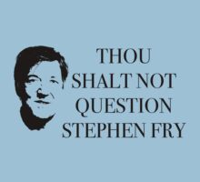 THOU SHALT NOT QUESTION STEPHEN FRY black by KatePDesign