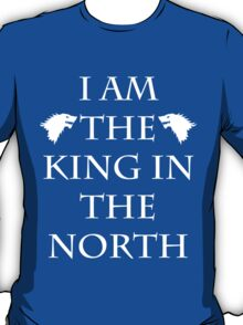 I Am The King In The North T-Shirt