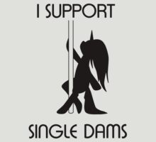 I Support Single Dams by RageGrenade