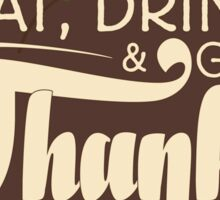 Eat, Drink, Give Thanks Sticker