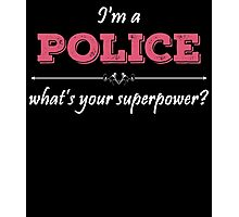 I'm A POLICE What's Your Superpower? Photographic Print