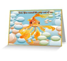 Cod, You Scared the Carp Out of ME! Greeting Card