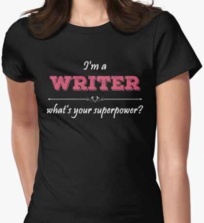 I'm A WRITER What's Your Superpower? Womens Fitted T-Shirt