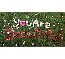 You Are Beautiful Photographic Print