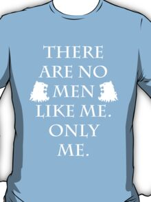 There is only me. T-Shirt