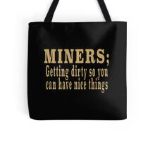 MINERS; Getting dirty so you can have nice things Tote Bag