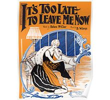 ITS TOO LATE TO LEAVE ME NOW (vintage illustration) Poster