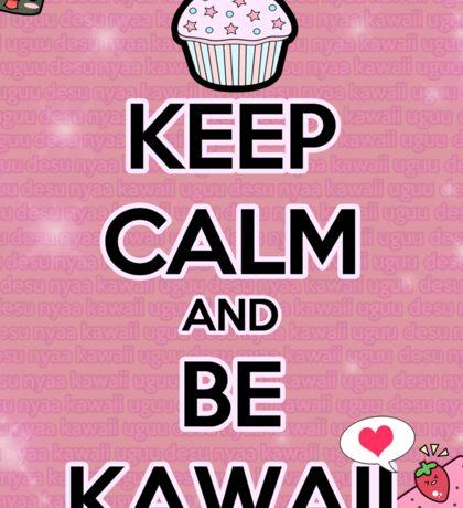 Keep Calm and Be Kawaii! ^_^ Sticker
