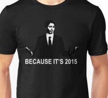 Because It's 2015 Unisex T-Shirt