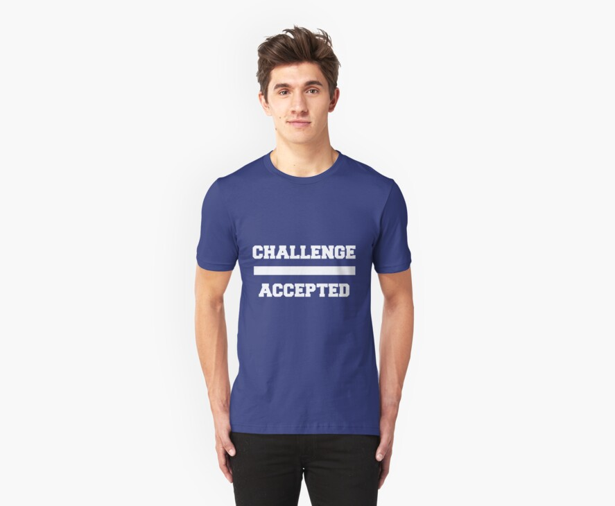 Challenge Accepted by ashedgreg