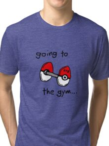 Going to the gym Tri-blend T-Shirt