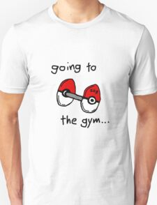 Going to the gym T-Shirt