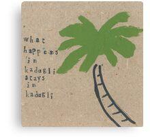 What happens in Kadugli stays in Kadugli Canvas Print