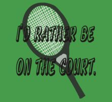 I'd Rather Be on the (Tennis) Court by PharrisArt