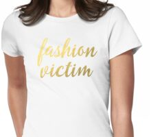 Fashion Victim Faux Gold Foil Womens Fitted T-Shirt