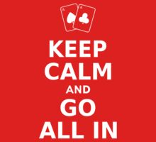 Keep Calm and Go All In by ottou812