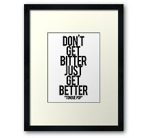 don't get bitter just get better Framed Print