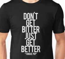 don't get bitter just get better Unisex T-Shirt