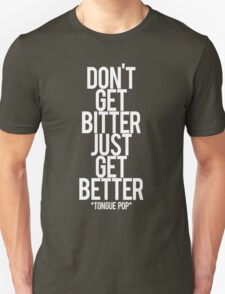don't get bitter just get better T-Shirt