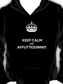 KEEP CALM & AFFUTTIDINNI!!!!! T-Shirt