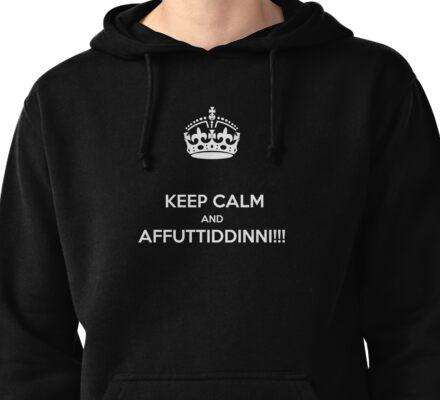 KEEP CALM & AFFUTTIDINNI!!!!! Pullover Hoodie