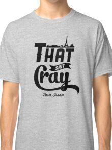 That Shit Cray Classic T-Shirt