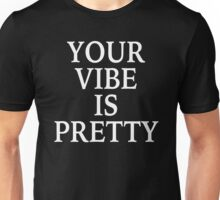 Your Vibe Is Prestty Unisex T-Shirt