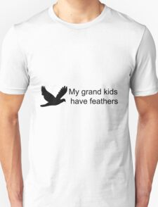 My GrandKids Have Feathers T-Shirt