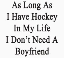 As Long As I Have Hockey In My Life I Don't Need A Boyfriend by supernova23