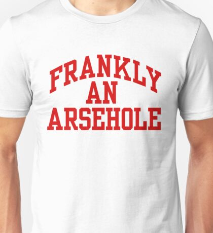 Frankly An Arsehole (In Red) Unisex T-Shirt