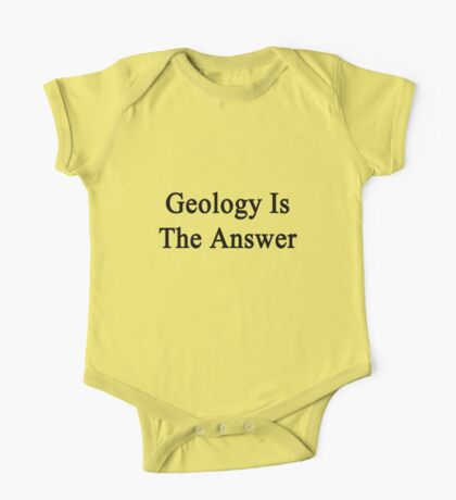 Geology Is The Answer One Piece - Short Sleeve