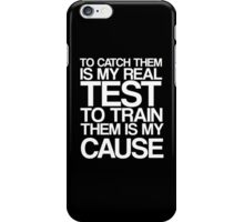 To Catch Them Is My Real Test iPhone Case/Skin