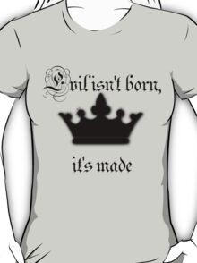 Evil isn't born it's made T-Shirt