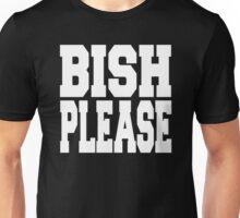 Bish Please Unisex T-Shirt