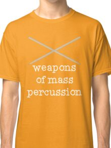 Weapons of Mass Percussion - Funny Drumming Drum Sticks T Shirt Classic T-Shirt