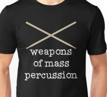 Weapons of Mass Percussion - Funny Drumming Drum Sticks T Shirt Unisex T-Shirt