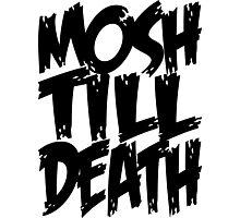 Mosh Till Death Photographic Print