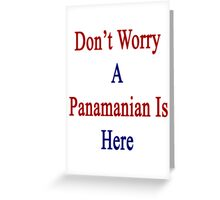 Don't Worry A Panamanian Is Here Greeting Card