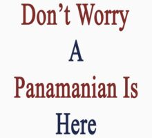 Don't Worry A Panamanian Is Here by supernova23