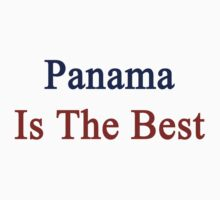Panama Is The Best by supernova23